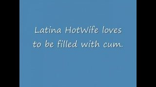 Latina Hotwife Filled with cum Hubby Films